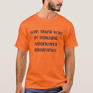 War: God's way of teaching American's geography! T-Shirt