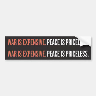 War is Exensive. Peace in Priceless Bumper Sticker
