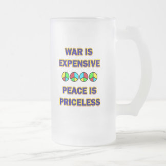 WAR IS EXPENSIVE PEACE IS PRICELESS FROSTED GLASS BEER MUG