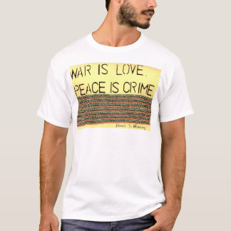 """""""War is Love. Peace is Crime."""" T-Shirt"""