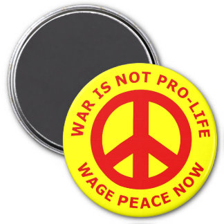 War Is Not Pro-Life Wage Peace Now 3 Inch Round Magnet