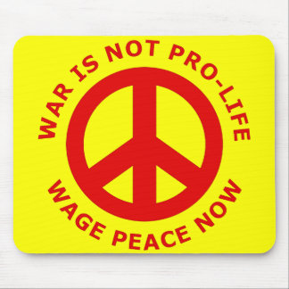 War Is Not Pro-Life Wage Peace Now Mouse Pad