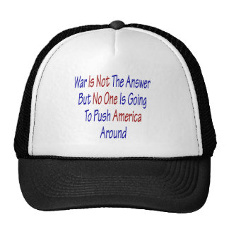 War Is Not The Answer But No One Is Going To Push Trucker Hat