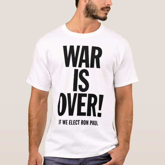 WAR IS OVER! If we elect Ron Paul T-Shirt
