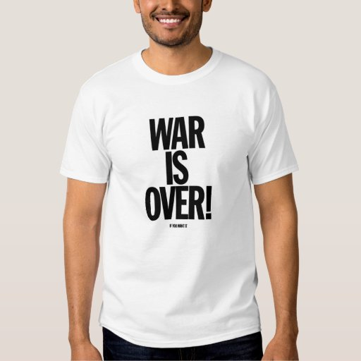 War is Over Pro Peace Shirt