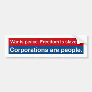 War is peace. Corporations are people. Bumper Sticker