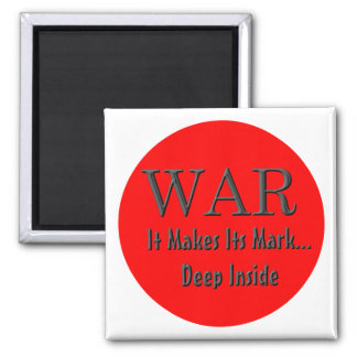 WAR It makes Its Mark....Deep Inside 2 Inch Square Magnet
