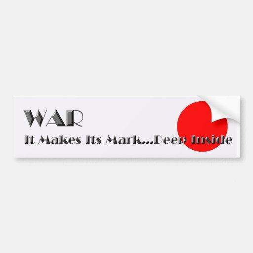 WAR It Makes Its Mark...Deep Inside-Sticker Bumper Sticker