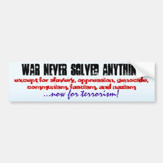 WAR NEVER SOLVED ANYTHING... BUMPER STICKER