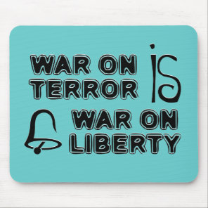 War on Terror is War on Liberty Mouse Pad