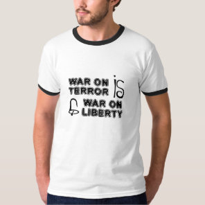 War on Terror is War on Liberty white shirt
