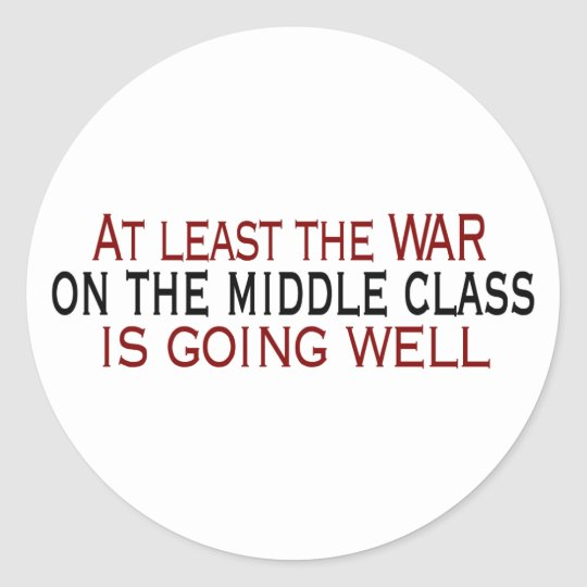 War On The Middle Class Classic Round Sticker