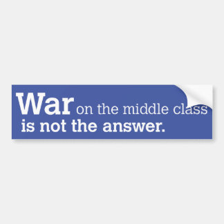 War on the Middle Class is Not the Answer Bumper Sticker