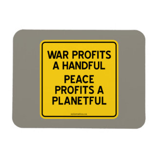 WAR PROFITS A HANDFUL | PEACE PROFITS A PLANETFUL MAGNET