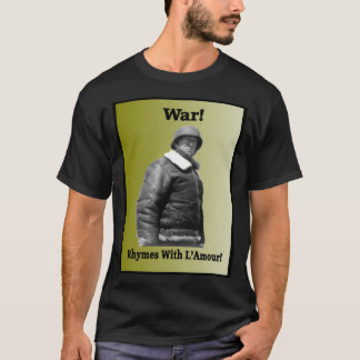 War! Rhymes with L'Amour! General Patton t-shirt