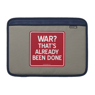 WAR? THAT'S ALREADY BEEN DONE MacBook SLEEVE