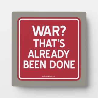 WAR? THAT'S ALREADY BEEN DONE PLAQUE