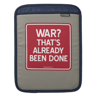 WAR? THAT'S ALREADY BEEN DONE SLEEVE FOR iPads