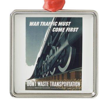 War Traffic Must Come First WW-2 Metal Ornament