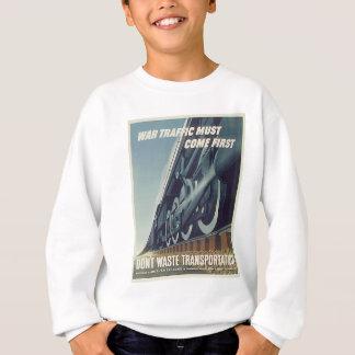 War Traffic Must Come First WW-2 Sweatshirt