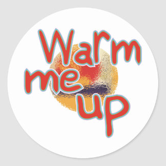 Warm Me Up Classic Round Sticker