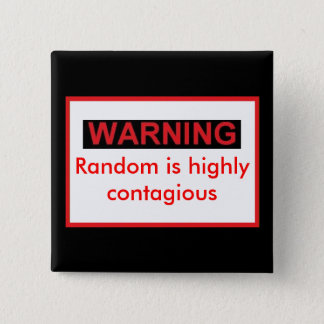 WARNIG Random Is Highly Contagious Button