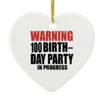 Warning 100 Birthday Party In Progress Ceramic Ornament