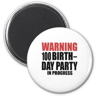 Warning 100 Birthday Party In Progress Magnet