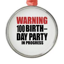 Warning 100 Birthday Party In Progress Metal Ornament