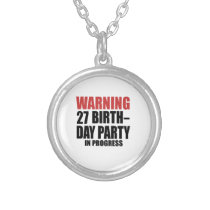 Warning 27 Birthday Party In Progress Silver Plated Necklace