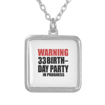 Warning 33 Birthday Party In Progress Silver Plated Necklace