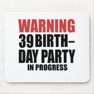 Warning 39 Birthday Party In Progress Mouse Pad