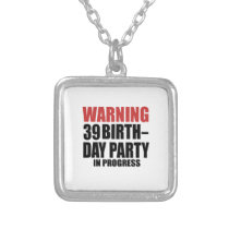 Warning 39 Birthday Party In Progress Silver Plated Necklace