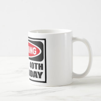 Warning 40 classic white coffee mug