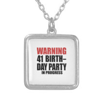 Warning 41 Birthday Party In Progress Silver Plated Necklace