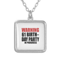 Warning 61 Birthday Party In Progress Silver Plated Necklace