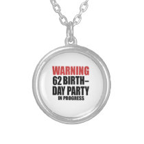 Warning 62 Birthday Party In Progress Silver Plated Necklace