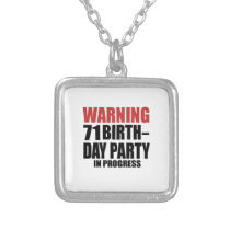 Warning 71 Birthday Party In Progress Silver Plated Necklace