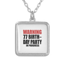 Warning 77 Birthday Party In Progress Silver Plated Necklace