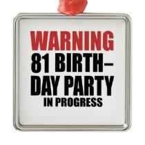 Warning 81 Birthday Party In Progress Metal Ornament