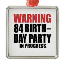 Warning 84 Birthday Party In Progress Metal Ornament
