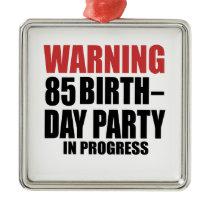 Warning 85 Birthday Party In Progress Metal Ornament