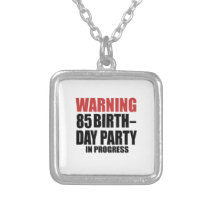 Warning 85 Birthday Party In Progress Silver Plated Necklace