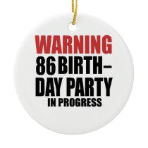 Warning 86 Birthday Party In Progress Ceramic Ornament