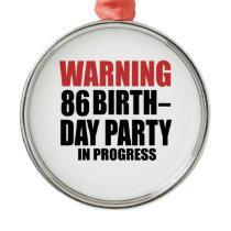 Warning 86 Birthday Party In Progress Metal Ornament