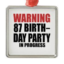 Warning 87 Birthday Party In Progress Metal Ornament