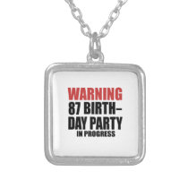 Warning 87 Birthday Party In Progress Silver Plated Necklace