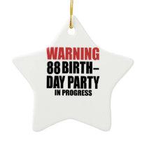 Warning 88 Birthday Party In Progress Ceramic Ornament