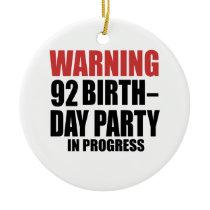 Warning 92 Birthday Party In Progress Ceramic Ornament