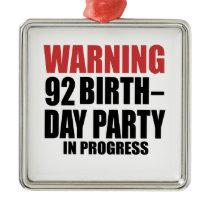 Warning 92 Birthday Party In Progress Metal Ornament